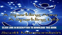 [PDF] A Sparkling Aura ~ A Sparkling Life: A Guide to Ethereal Crystals and Gemstones, Chakras,