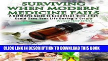 [New] 3rd Edition - Surviving When Modern Medicine Fails: A definitive Guide to Essential Oils