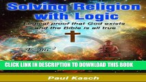 [PDF] Solving Religion with Logic: Logical proof that God exists and the Bible is all true Popular