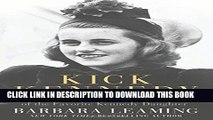 [PDF] Kick Kennedy: The Charmed Life and Tragic Death of the Favorite Kennedy Daughter Full