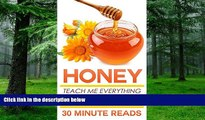 Big Deals  Honey: Teach Me Everything I Need To Know About Honey In 30 Minutes (Honey Benefits -