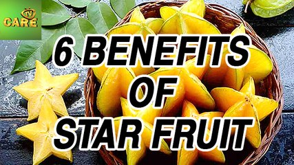 6 Benefits Of Star Fruit | Care Tv