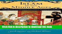 Download Islam in the Middle Ages: The Origins and Shaping of Classical Islamic Civilization