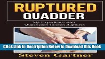 [Best] Ruptured Quadder: My Experience with Bilateral Quadriceps Tendon Rupture Free Ebook