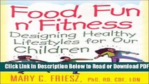 [Get] Food, Fun  n  Fitness: Designing Healthy Lifestyles for Our Children Free New