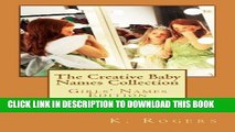 [PDF] The Creative Baby Names Collection: Girls  Names Edition Full Online
