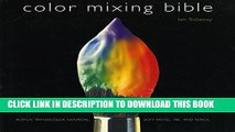[Read] Color Mixing Bible: All You ll Ever Need to Know About Mixing Pigments in Oil, Acrylic,