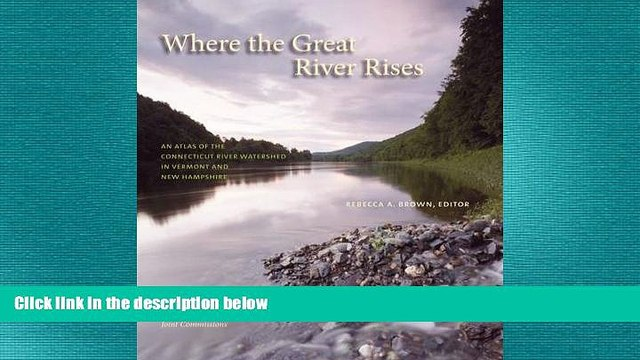 READ book  Where the Great River Rises: An Atlas of the Upper Connecticut River Watershed in