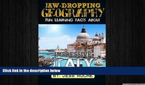 READ book  Jaw-Dropping Geography: Fun Learning Facts About IMPRESSIVE ITALY: Illustrated Fun