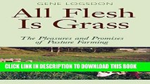 [PDF] All Flesh Is Grass: The Pleasures and Promises of Pasture Farming Popular Online