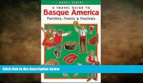READ book  A Travel Guide to Basque America: Families, Feasts, and Festivals (Basque Series)