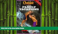 READ book  Outside Magazine s Guide to Family Vacations (Outside Magazine s Adventure Guides)