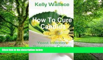 Big Deals  How To Cure Candida: Yeast Infection Causes, Symptoms, Diet   Natural Remedies  Best