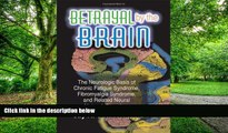 Big Deals  Betrayal by the Brain: The Neurologic Basis of Chronic Fatigue Syndrome, Fibromyalgia