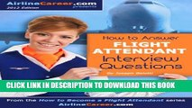 [Read PDF] HOW TO ANSWER FLIGHT ATTENDANT INTERVIEW QUESTIONS (How to Become a Flight Attendant