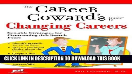 [Read PDF] The Career Coward s Guide to Changing Careers: Sensible Strategies for Overcoming Job