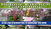 [PDF] Indoor Kitchen Gardening: How to Grow Nutrient Vegetables and Herbs in Less Than 20 days: