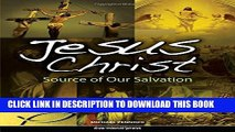 [PDF] Jesus Christ: Source of Our Salvation Full Online