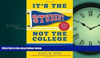 Popular Book It s the Student, Not the College: The Secrets of Succeeding at Any School_Without