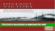 Download Distant Victory: The Battle of Jutland and the Allied Triumph in the First World War