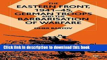 Read The Eastern Front, 1941-45: German Troops and the Barbarisation of Warfare (St Antony s)
