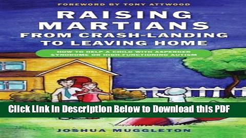 [Read] Raising Martians – From Crash-Landing to Leaving Home: How to Help a Child with Asperger