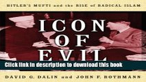 Download Icon of Evil: Hitler s Mufti and the Rise of Radical Islam  PDF Free