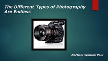 Michael William Paul | 5 Most Famous Types of Photography
