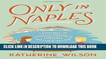 [PDF] Only in Naples: Lessons in Food and Famiglia from My Italian Mother-in-Law Full Online[PDF]