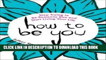[New] How to Be You: Stop Trying to Be Someone Else and Start Living Your Life Exclusive Full Ebook