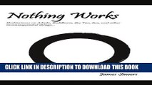 [PDF] Nothing Works: Meditations on Aikido, Buddhism, the Tao, Zen, and other Popular Collection