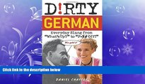 """complete  Dirty German: Everyday Slang from """"What s Up?"""" to """"F*%# Off!"""" (Dirty Everyday Slang)"""