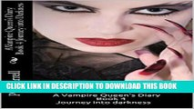 [PDF] A Vampire Queen s Dairy Book 4: Journey Into Darkness (A Vampire Queen s Diary) Full Online