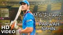 PARWAH NAHIN Full Song - M.S. DHONI -THE UNTOLD STORY - Sushant Singh Rajput , Disha Patani