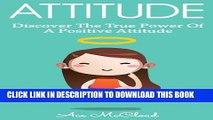 [PDF] Attitude: Discover The True Power Of A Positive Attitude (Positive Attitude, Eliminate