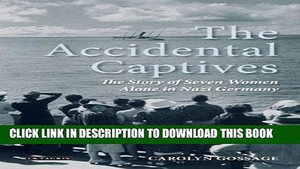 [PDF] Accidental Captives, The: The Story of Seven Women Alone in Nazi Germany Popular Colection