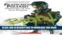 [PDF] Francisco Pizarro: Destroyer of the Inca Empire (Wicked History (Hardcover)) Full Online