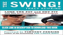 [Read] The Swing!: Lose the Fat and Get Fit with This Revolutionary Kettlebell Program Full Online