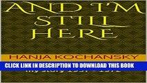 [PDF] AND I M STILL HERE: Memoir (1937 -1972) (THE MEMOIR OF HANJA KOCHANSKY) Exclusive Online