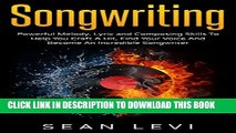 [PDF] Songwriting For Beginners : Powerful Melody, Lyric and Composing Skills To Help You Craft A