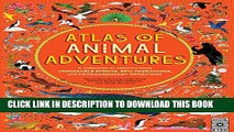 [PDF] Atlas of Animal Adventures: A collection of nature s most unmissable events, epic migrations