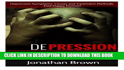 New Book Depression: How to Overcome Depression And Feel Happy Forever!: Depression Symptoms,