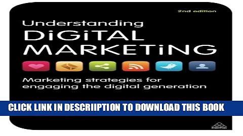 [New] Understanding Digital Marketing: Marketing Strategies for Engaging the Digital Generation