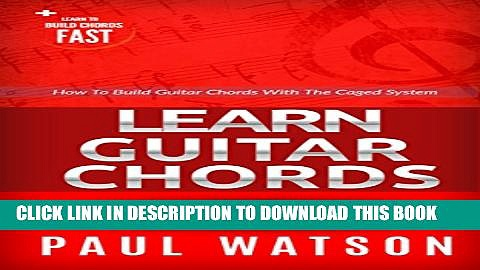 [New] How To Build Guitar Chords Using The Caged System: Learn To Build Chords Fast (Focus On How