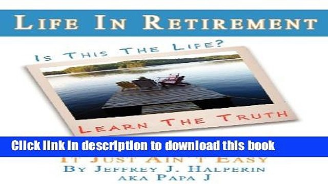 Read Life In Retirement...It s Really Simple, It Just Ain t Easy  Ebook Free