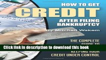 Read How to Get Credit after Filing Bankruptcy: The Complete Guide to Getting and Keeping Your