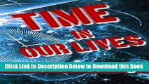 [Reads] Time in Our Lives: Using Time Travel to Enrich Our Life Journey Free Books