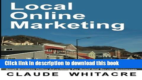 Read Local Online Marketing: Small Business Online Advertising For Retail And Service Businesses