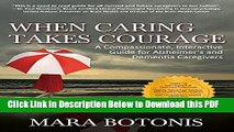 [Read] When Caring Takes Courage: A Compassionate, Interactive Guide for Alzheimer s and Dementia