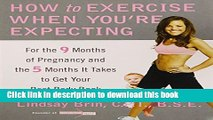 [PDF] How to Exercise When You re Expecting: For the 9 Months of Pregnancy and the 5 Months It
